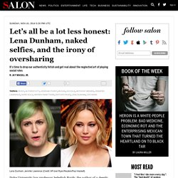 Let's all be a lot less honest: Lena Dunham, naked selfies, and the irony of oversharing