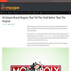 42 Honest Brand Slogans That Tell The Truth Better Than The Original