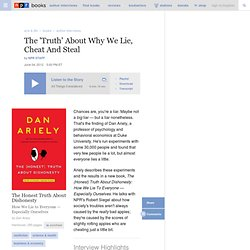 'The Honest Truth' About Why We Lie, Cheat And Steal