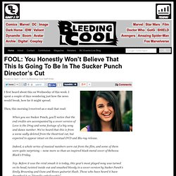 FOOL: You Honestly Won't Believe That This Is Going To Be In The Sucker Punch Director's Cut Bleeding Cool Comic Book, Movies and TV News and Rumors