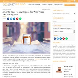 Amp Up Your Honey Knowledge With These Fascinating Info