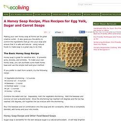A Honey Soap Recipe, Plus Recipes for Egg Yolk, Sugar & Carrot Soaps