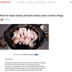 How to make honey Sriracha sticky slow cooker wings