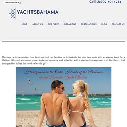 Honeymoon in the Outer Islands of the Bahamas aboard Romantic Yacht Charters