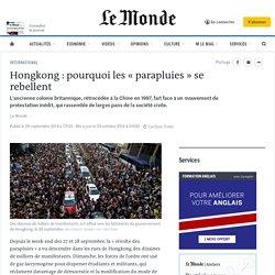 Hongkong : pourquoi les «parapluies» se rebellent