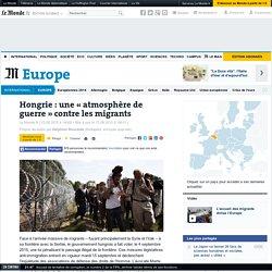 Hongrie: une «atmosphère de guerre» contre les migrants