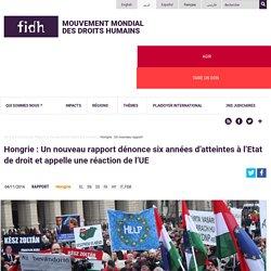 Hongrie : Un nouveau rapport dénonce six années d'atteintes à l'Etat de droit et appelle une réaction de l'UE