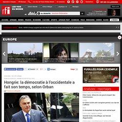 Hongrie: la démocratie à l'occidentale a fait son temps, selon Orban - Europe