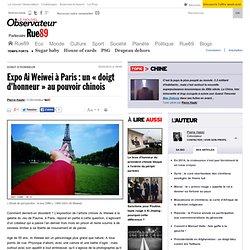 Expo Ai Weiwei à Paris: un «doigt d'honneur» au pouvoir chinois | Rue89 Culture