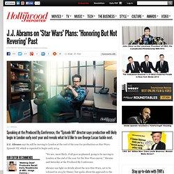 J.J. Abrams on 'Star Wars' Plans: 'Honoring but not Revering' Past