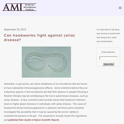 Can hookworms fight against celiac disease? — The American Microbiome Institute
