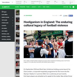 Hooliganism in England: the enduring cultural legacy of football violence - ESPN FC