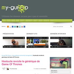 Hootsuite revisite le générique de Game Of Thrones - cas pratique