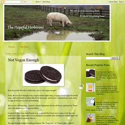 The Hopeful Herbivore: Not Vegan Enough