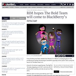 RIM hopes The Bold Team will come to BlackBerry's rescue
