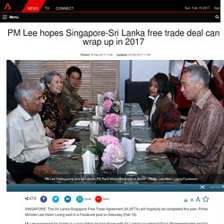 PM Lee hopes Singapore-Sri Lanka free trade deal can wrap up in 2017