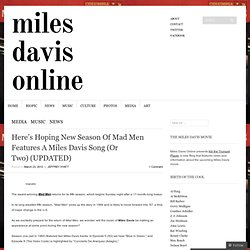 Here's Hoping New Season Of Mad Men Features A Miles Davis Song (Or Two) (UPDATED) | Miles Davis Online