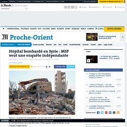 Hôpital bombardé en Syrie : MSF veut une enquête indépendante