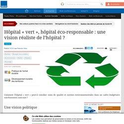 """Hôpital """"vert"""", hôpital éco-responsable : une vision réaliste de l'hôpital ?"""