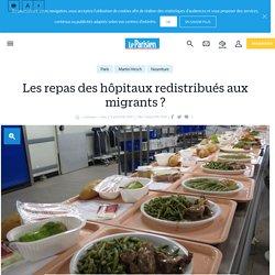 LE PARISIEN 11/08/16 Les repas des hôpitaux redistribués aux migrants ?