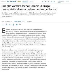 Por qué volver a leer a Horacio Quiroga: nueva visita al autor de los cuentos perfectos - 10.04.2017 - LA NACION