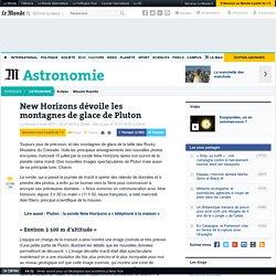 New Horizons dévoile les montagnes de glace de Pluton