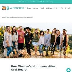 How Women's Hormones Affect Oral Health