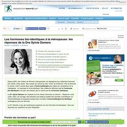 Les hormones bio-identiques à la ménopause: les réponses de la Dre Sylvie Demers