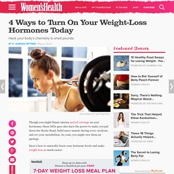 4 ways to turn on your weight-loss hormones