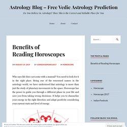 Benefits of Reading Horoscopes – Astrology Blog – Free Vedic Astrology Prediction