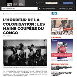 L'horreur de la colonisation : les mains coupées du Congo
