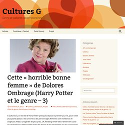 Cette « horrible bonne femme » de Dolores Ombrage (Harry Potter et le genre – 3) | Cultures G
