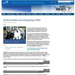 Ebola horrible and unforgiving: WHO:Tuesday 14 October 2014