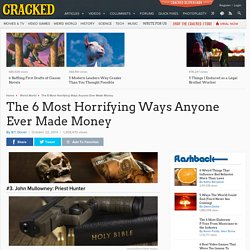 The 6 Most Horrifying Ways Anyone Ever Made Money