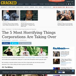 The 5 Most Horrifying Things Corporations Are Taking Over