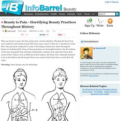 Beauty is Pain - Horrifying Beauty Practices Throughout History