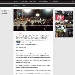 Otra vez el horror muerde a #Ayotzinapa ¿Dónde están?