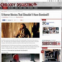 5 Horror Movies That Shouldn't Have Bombed!!! -