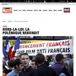PARIS MATCH - Hors-la-loi: la polémique rebondit