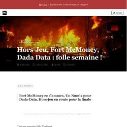 Hors-Jeu, Fort McMoney, Dada Data : folle semaine !