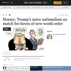 Horsey: Trump's naive nationalism no match for forces of new world order - Baltimore Sun