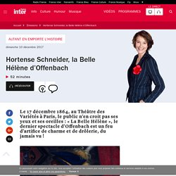 Hortense Schneider, la Belle Hélène d'Offenbach