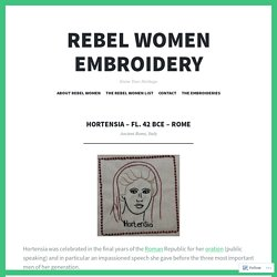 Hortensia – fl. 42 BCE – Rome – Rebel Women Embroidery