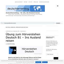Übung zum Hörverstehen Deutsch B1 - Ins Ausland reisen