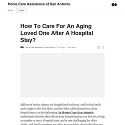 How To Care For An Aging Loved One After A Hospital Stay?