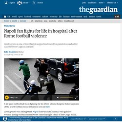 Napoli fan fights for life in hospital after Rome football violence