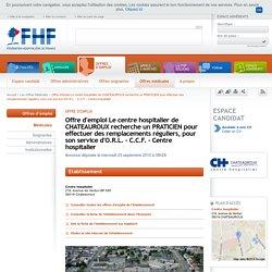 Offre d'emploi Le centre hospitalier de CHATEAUROUX recherche un PRATICIEN pour effectuer des remplacements réguliers, pour son service d'O.R.L. - C.C.F. - Centre hospitalier