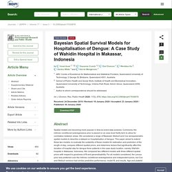 INTERNATIONAL JOURNAL OF ENVIRONMENTAL RESEARCH AND PUBLIC HEALTH 30/01/20 Bayesian Spatial Survival Models for Hospitalisation of Dengue: A Case Study of Wahidin Hospital in Makassar, Indonesia