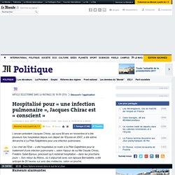 Hospitalisé pour «une infection pulmonaire», Jacques Chirac est «conscient»