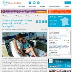 Réseau CHU:Enfants hospitalisés : atelier jeux vidéo au CHRU de Montpellier